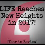 Life Reaches New Heights in 2017! [Year in Review]